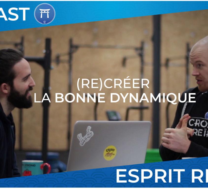 Ep8 - (Re)Créer la bonne dynamique - Esprit Reikan